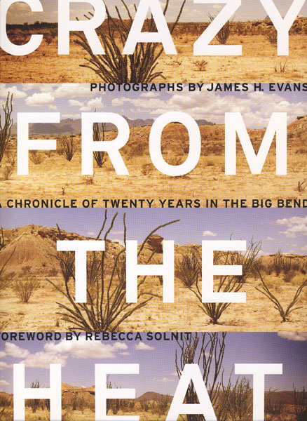 Crazy From The Heat. A Chronicle Of Twenty Years In The Big Bend. by James H. Evans