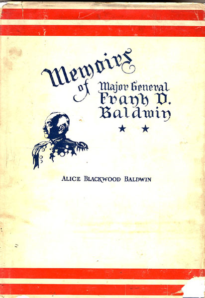 Memoirs Of The Late Frank D. Baldwin, Major General, U. S. A.  Alice Blackwood Baldwin [Mrs. Frank D. Baldwin]