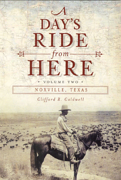 A Day's Ride From Here. Volume Ii. Noxville, Texas.  by  Clifford R. Caldwell