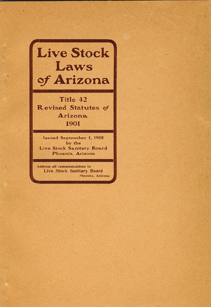 Livestock Laws Of Arizona. Title Xlii, Revised Statutes Of Arizona 1901.