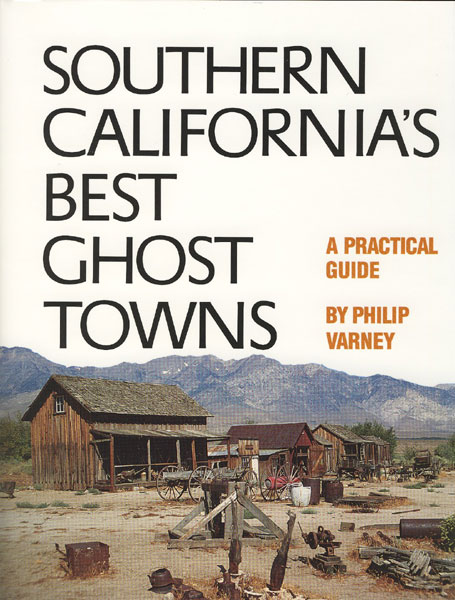 Southern California's Best Ghost Towns. A Practical Guide. by  Philip. Varney