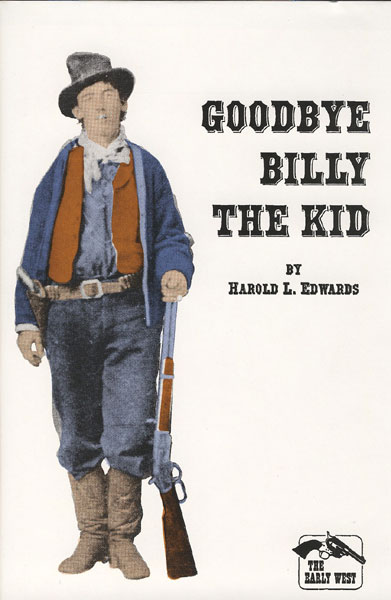 Goodbye Billy The Kid.  by  Harold L. Edwards
