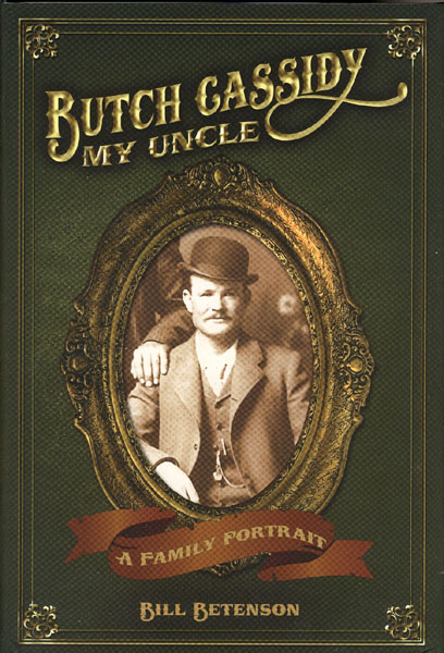 "Butch Cassidy, My Uncle. A Family Portrait. by  W.J. ""Bill"" Betenson"