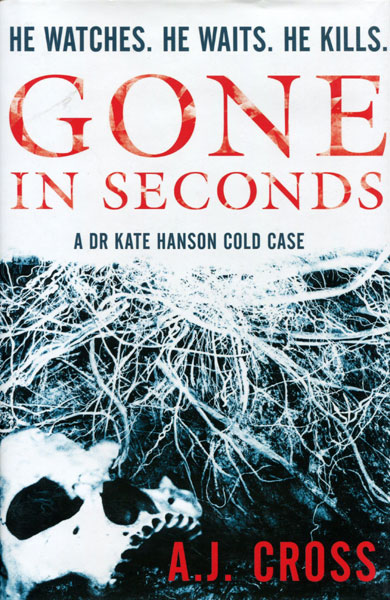 Gone In Seconds. by  A.J. Cross