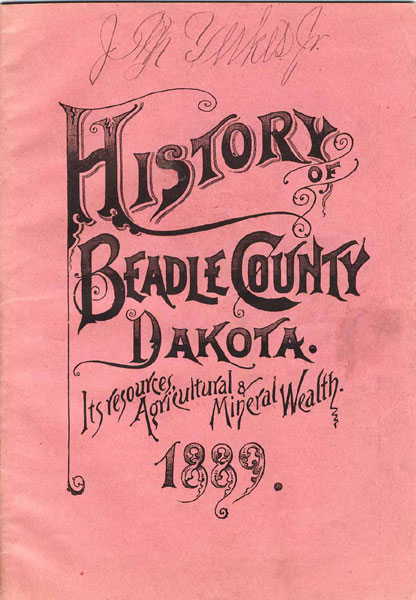 Development And Resources Of Beadle County In The New State Of South Dakota. Its Opportunities For Investment. Schools, Churches, Towns, Railroads, Soil, Climate, Storms And Blizzards, Cyclones, Etc.