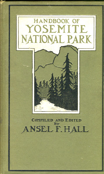 Handbook Of Yosemite National Park. A Compendium Of Articles On The Yosemite Region By The Leading Scientific Authorities.  Ansel F. Hall [Compiled And Edited By]