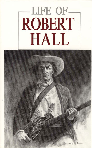 "Life Of Robert Hall. Indian Fighter And Veteran Of Three Great Wars. Also Sketch Of Big Foot Wallace by ""Brazos."""