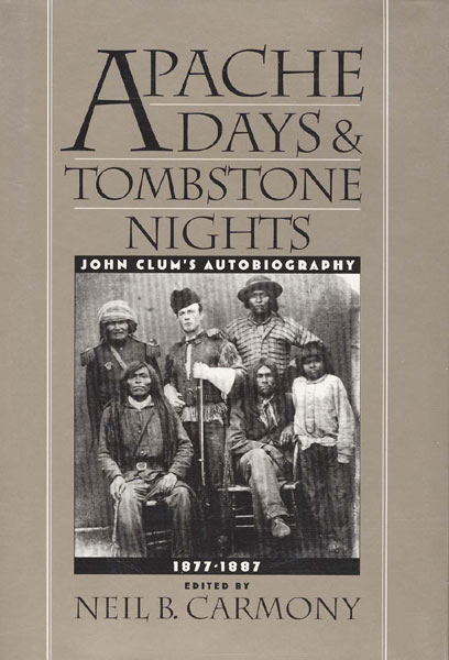 Apache Days And Tombstone Nights. John Clum's Autobiography, 1877-1887 by  Neil B. (Edited By) Carmony