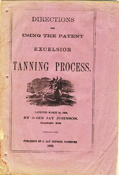 Directions For Using The Patent Exelsior Tanning Process. Patented March 18, 1862 By John Jay Johnson, Kalamazoo, Mich by  John Jay. Johnson