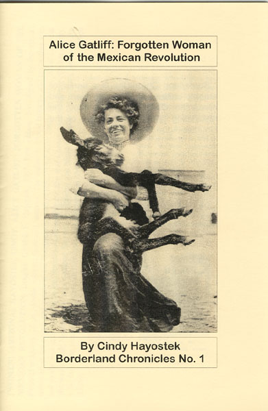 Alice Gatliff: Forgotten Woman Of The Mexican Revolution by  Cindy Hayostek