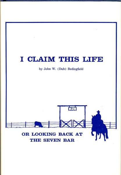 I Claim This Life, Or Looking Back At The Seven Bar. by John W. (Dub). Bedingfield