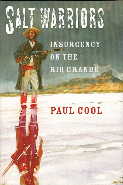 Salt Warriors. Insurgency On The Rio Grande by  Paul Cool