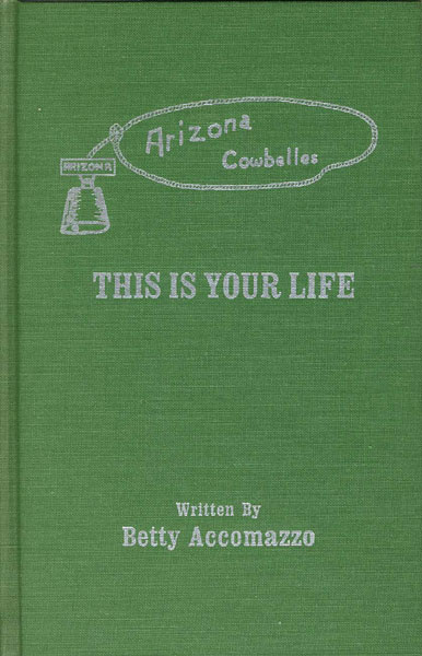 Arizona Cowbelles. This Is Your Life by  Betty Accomazzo