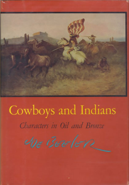 Cowboys And Indians. Characters In Oil And Bronze by  Joe Beeler