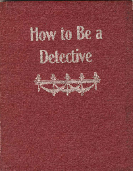 How To Be A Detective. A Complete Text Book Of The Methods And Practices Used By The Best Detectives In Dealing With The Criminal. Together With A Criminal Vocabulary by F. H. (An Old Detective Of Twenty-Five Years Experience) Tilloston