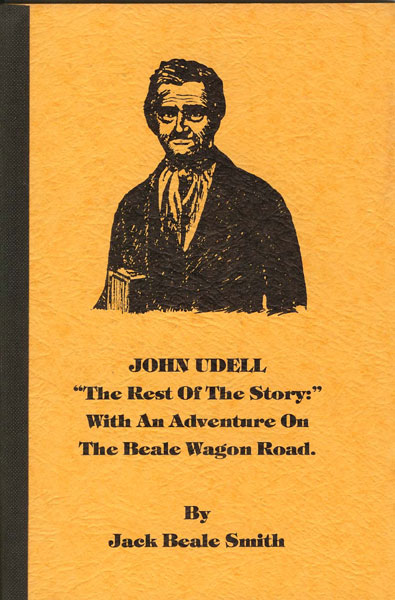 "John Udell, ""The Rest Of The Story: "" With An Adventure On The Beale Wagon Road by  Jack Beale. Smith"