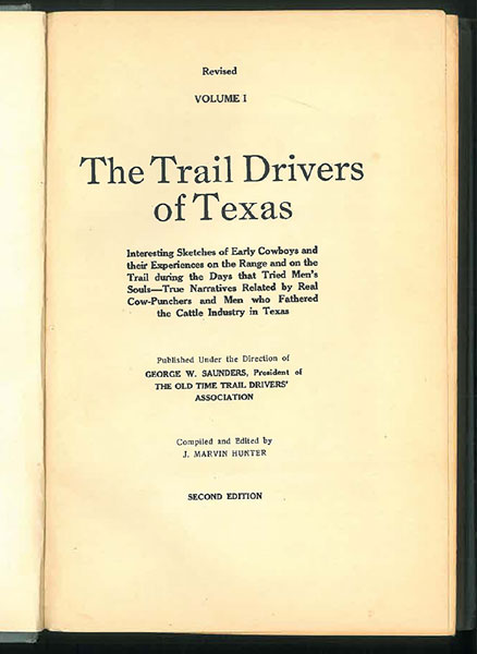 The Trail Drivers Of Texas, Interesting Sketches Of Early Cowboys And Their Experiences On The Range And On The Trail During The Days That Tried Men's Souls. True Narratives Related By Real Cow-Punchers And Men Who Fathered The Cattle Industry In Texas by  J. Marvin. Hunter