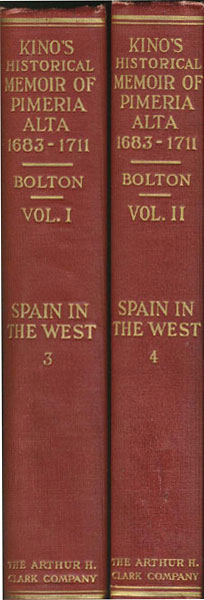 Kino's Historical Memoir Of Pimeria Alta. A Contemporary Account Of The Beginnings Of California, Sonora, And Arizona, By Father Eusebio Francisco Kino, S. J., Pioneer Missionary Explorer, Cartographer, And Ranchman 1683-1711. Two Volumes  Ph.D, Herbert Eugene Bolton [Edited And Annotated By]