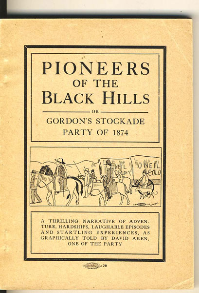 Pioneers Of The Black Hills Or, Gordon's Stockade Party Of 1874. A Thrilling Narrative Of Adventure, Hardships, Laughable Episodes And Startling Experiences, As Graphically Told By David Aken, One Of The Party. by David. Aken