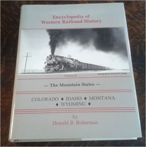 Encyclopedia Of Western Railroad History: Volume Ii, The Mountain States, Colorado, Idaho, Montana, Wyoming by Donald B. Robertson