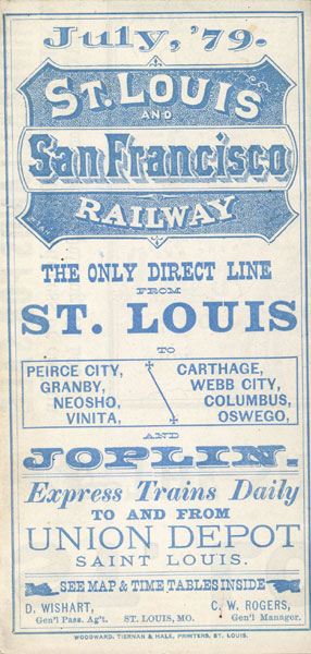 July '79. St. Louis And San Francisco Railway. The Only Direct Line From St. Louis To Peirce City, Granby, Niosho, Vinita, Carthage, Webb City, Columbus, Oswego, And Joplin. Express Trains Daily To And From Union Depot Saint Louis  D. Wishart [Gen'L Pass. Ag'T.]