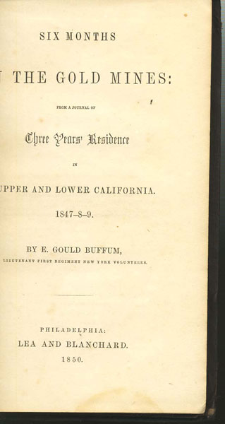 Six Months In The Gold Mines: From A Journal Of Three Years' Residence In Upper And Lower California, 1847-8-9 by  E. Gould Buffum