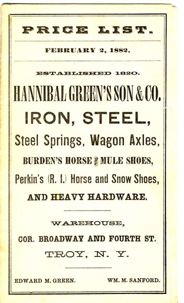 Hannibal Green's Son & Co. Iron, Steel, Steel Springs, Wagon Axles, Burden's Horse And Mule Shoes, Perkins (R. I.) Horse And Snow Shoes, And Heavy Hardware. Price List, February 2, 1882  N. Y. Hannibal Green'S Son & Co., Tro