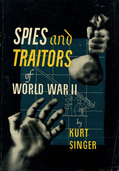 Spies And Traitors Of World War Ii by  Kurt Singer
