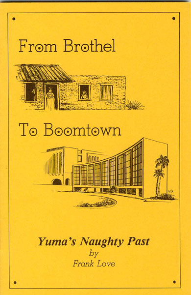 From Brothel To Boomtown: Yuma's Naughty Past. by Frank. Love