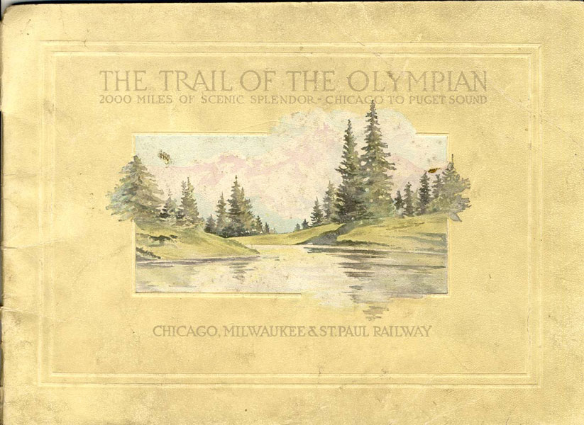 The Trail Of The Olympian. 2000 Miles Of Scenic Splendor - Chicago To Puget Sound  Milwaukee & St. Paul Railway, cag