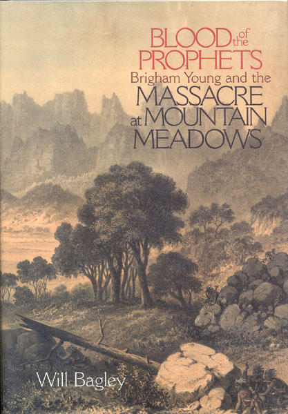 Blood Of The Prophets. Brigham Young And The Massacre At Mountain Meadows. by  Will. Bagley