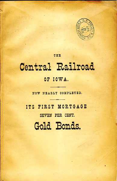 The Central Railroad Of Iowa, Forming, With Its Connections, A Direct And Unbroken Line From St. Louis To St. Paul. Value And Security Of Its First Mortgage 7 Per Cent, Gold Bonds Central Railroad Of Iowa