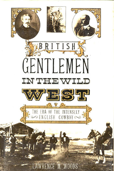 British Gentlemen In The Wild West by Lawrence M. Woods