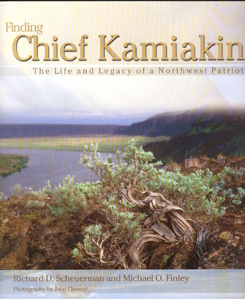 Finding Chief Kamiakin. The Life And Legacy Of A Northwest Patriot by Richard D. And Michael O. Finley Scheuerman
