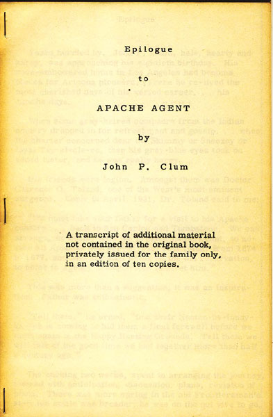 Epilogue To Apache Agent. A Transcript Of Additional Material Not Contained In The Original Book, Privately Issued For The Family Only, In An Edition Of Ten Copies by  John P Clum