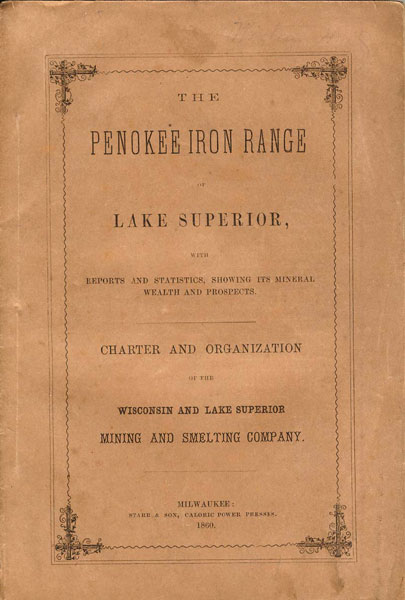 The Penokee Iron Range, Of Lake Superior With Reports And Statistics, Showing Its Mineral Wealth And Prospects. Charter And Organization Of The Wisconsin And Lake Superior Mining And Smelting Company by Wisconsin And Lake Superior Mining And Smelting Company