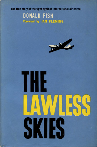 The Lawless Skies. The Fight Against International Air Crime by  Donald Fish