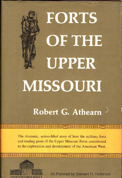 Forts Of The Upper Missouri. by Robert G. Athearn