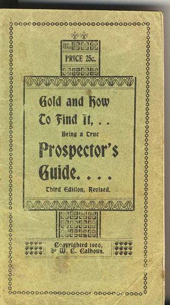 Gold And How To Find It, .. Being A True Prospector's Guide by W. C. Calhoun
