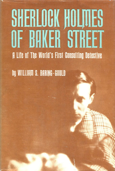 Sherlock Holmes Of Baker Street - The Life Of The World's First Consulting Detective by William S. Baring-Gould