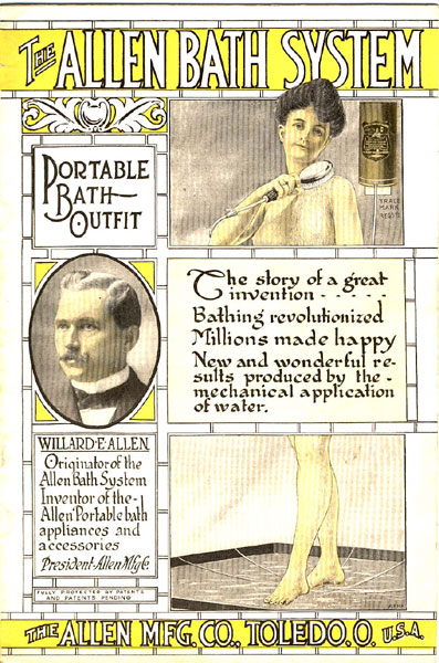 The Allen Bath System. Portable Bath Outfit. The Story Of A Great Invention ..... Bathing Revolutionized Millions Made Happy New And Wonderful Results Produced By The Mechanical Application Of Water. The Allen Mfg. Co., Toledo.O. U.S.A