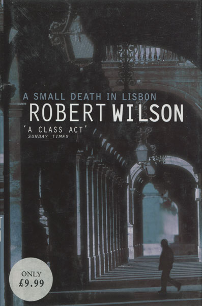 A Small Death In Lisbon. by Robert. Wilson