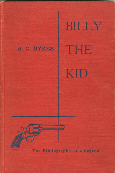 Billy The Kid: The Bibliography Of A Legend.  by  J. C. Dykes