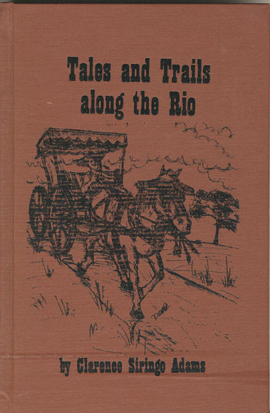 Tales And Trails Along The Rio.  by  Charles Siringo. Adams