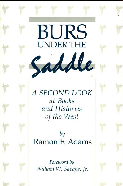 Burs Under The Saddle. A Second Look At Books And Histories Of The West by  Ramon F. Adams