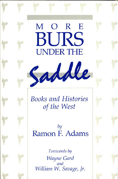 More Burs Under The Saddle. Books And Histories Of The West by  Ramon F. Adams