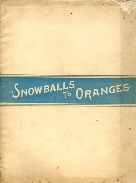 Snowballs To Oranges From The Icy North To The Land Of Flowers. New York To Florida Over The New Florida Short Line Composed Of The Pennsylvania Railroad, Southern Railway And Fla. Central & Peninsular R.R. by Hellen K. Ingram