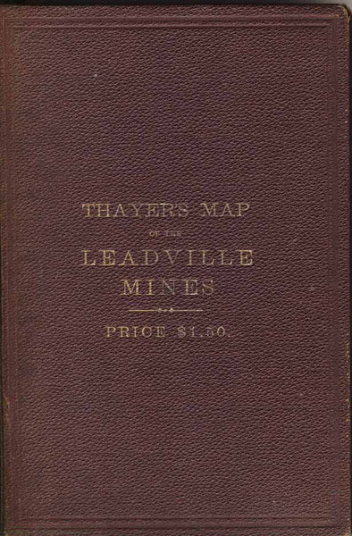 Lake County Colorado Map.Thayer S Map Of The Leadville Mines California Mining District