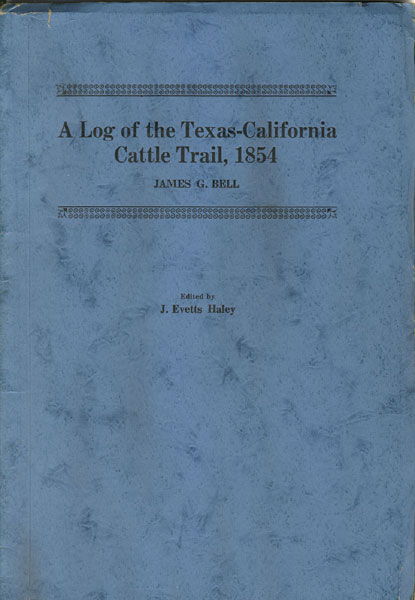 A Log Of The Texas-California Cattle Trail, 1854. by  James G. And J. Evetts Haley (Edited By) Bell