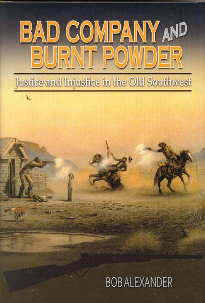 Bad Company And Burnt Powder. Justice And Injustice In The Old Southwest by  Bob Alexander